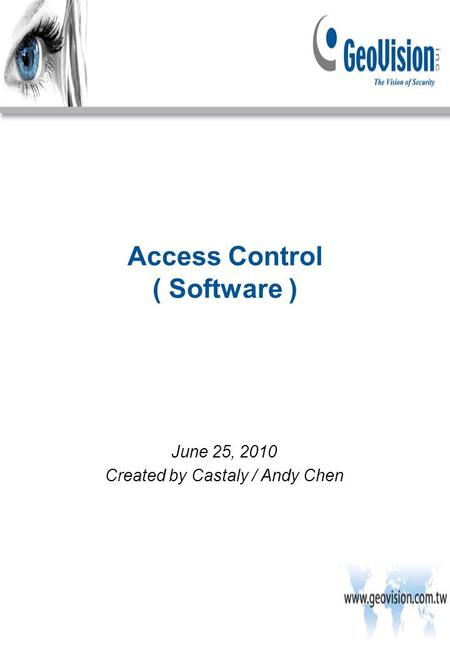 Access Control ( Software ) June 25, 2010 Created by Castaly / Andy Chen.