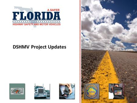 DSHMV Project Updates 1.  Statewide stakeholder forum to facilitate the planning, coordination, and implementation of projects to improve the state's.
