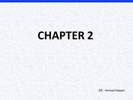 CHAPTER 2 DR . Ahmad Hassan.