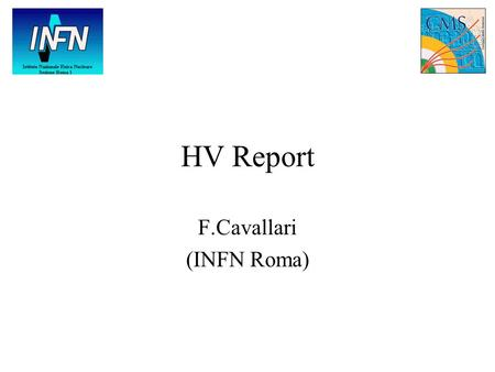 HV Report F.Cavallari (INFN Roma). High Voltage set-up in M0' 2 channels each driving 50 crystals (100 APDs) 1 Crate hosting 1 board (final system). 1.