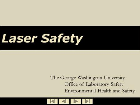 Laser Safety The George Washington University 	Office of Laboratory Safety 	Environmental Health and Safety.