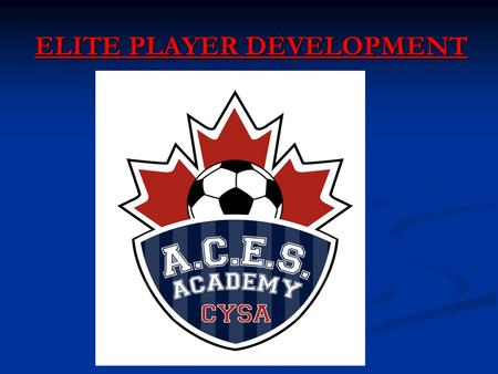 ELITE PLAYER DEVELOPMENT. MISSION STATEMENT To facilitate a Professional, safe, learning environment which meets the overall needs of Player Development,