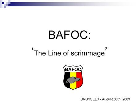 BAFOC: ' The Line of scrimmage ' BRUSSELS - August 30th, 2009.