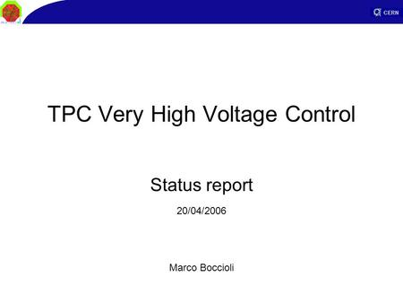 TPC Very High Voltage Control Status report Marco Boccioli 20/04/2006.