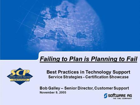 Failing to Plan is Planning to Fail Best Practices in Technology Support Service Strategies - Certification Showcase Bob Galley – Senior Director, Customer.