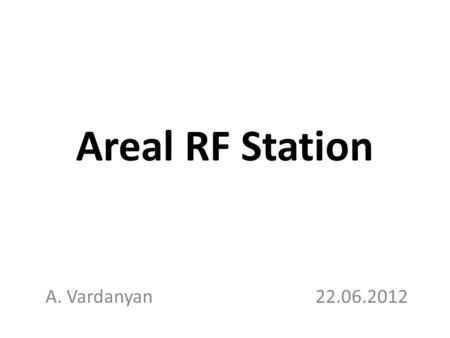 Areal RF Station A. Vardanyan22.06.2012. RF System The AREAL RF system will consist of 3 RF stations: Each RF station has a 1 klystron, and HV modulator,