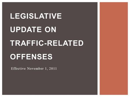 Effective November 1, 2011 LEGISLATIVE UPDATE ON TRAFFIC-RELATED OFFENSES.