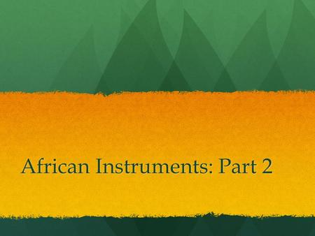 African Instruments: Part 2. Bellwork Define terms: Define terms: Elephant tusk: trumpet Elephant tusk: trumpet Sanko: stringed instrument Sanko: stringed.