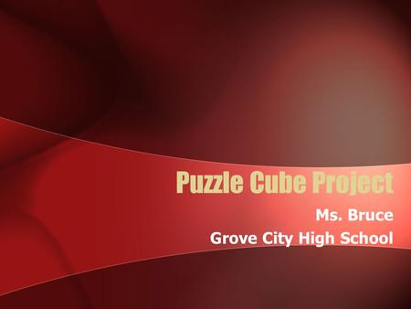 Puzzle Cube Project Ms. Bruce Grove City High School.