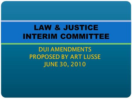 DUI AMENDMENTS PROPOSED BY ART LUSSE JUNE 30, 2010 LAW & JUSTICE INTERIM COMMITTEE.