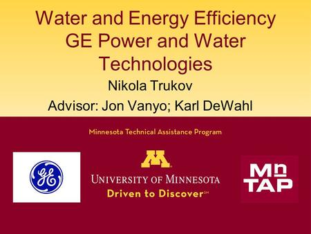 Water and Energy Efficiency GE Power and Water Technologies Nikola Trukov Advisor: Jon Vanyo; Karl DeWahl.