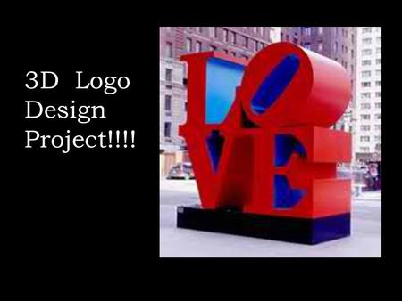3D Logo Design Project!!!!. Robert Indiana American artist associated with the Pop Art movement Robert created the iconic sculpture of the word love first.
