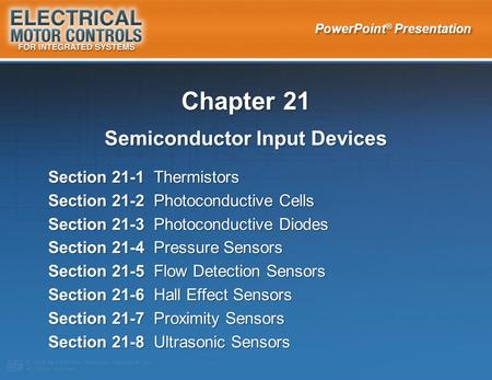 PowerPoint ® Presentation Chapter 21 Semiconductor Input Devices Section 21-1 Thermistors Section 21-2 Photoconductive Cells Section 21-3 Photoconductive.