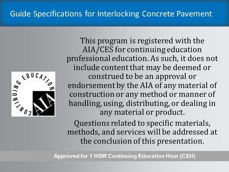 Guide Specifications for Interlocking Concrete Pavement This program is registered with the AIA/CES for continuing education professional education. As.
