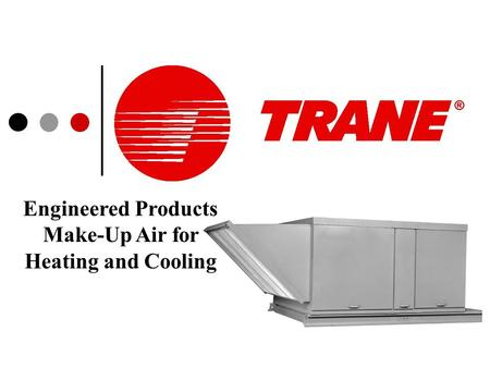 Engineered Products Make-Up Air for Heating and Cooling.