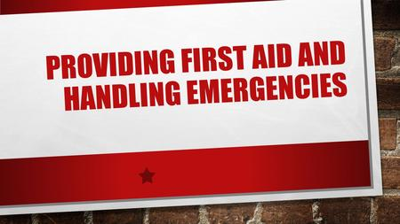 PROVIDING FIRST AID AND HANDLING EMERGENCIES. PRIORITIES IN AN EMERGENCY 1. CHECK THE IMMEDIATE SURROUNDINGS FOR POSSIBLE DANGERS 2. CHECK TO SEE IF THE.