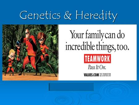 Genetics & Heredity. Heredity or Environment?  Color of hair  Color of eyes  Color of Skin  General health  Personality traits  Strength of eyesight.