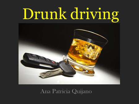 Drunk driving Ana Patricia Quijano. The three main responsible ways to prevent drinking and driving would be to hide your keys or give them to a friend.