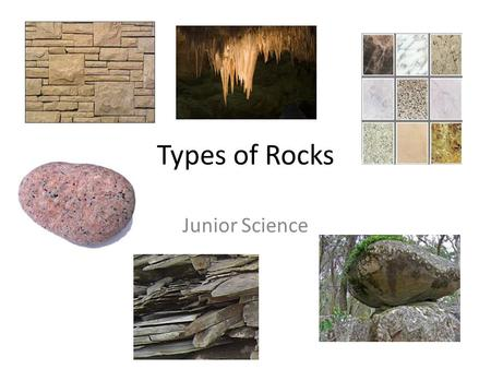 Types of Rocks Junior Science. Types of Rocks Rocks are classified according to how they were formed. This results in three main types of rocks: igneous,