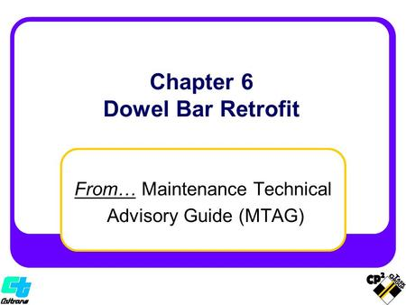 From… Maintenance Technical Advisory Guide (MTAG) Chapter 6 Dowel Bar Retrofit.
