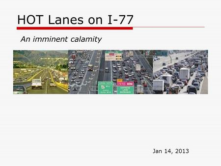 HOT Lanes on I-77 An imminent calamity Jan 14, 2013.