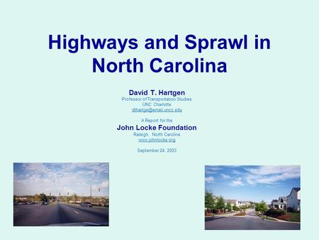 Highways and Sprawl in North Carolina David T. Hartgen Professor of Transportation Studies UNC Charlotte A Report for the John.