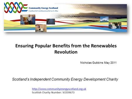 Scotland's Independent Community Energy Development Charity  Scottish Charity Number: SC039673 Nicholas Gubbins.