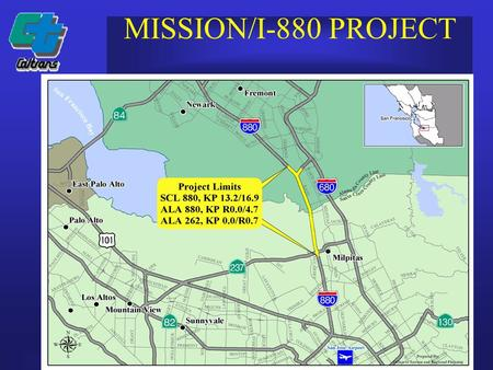 DISTRICT 04 MISSION/I-880 PROJECT. DISTRICT 04 MISSION/I-880 PROJECT PROJECT INFORMATION –Construction started in April 2005 –Approximately 3-4 years.