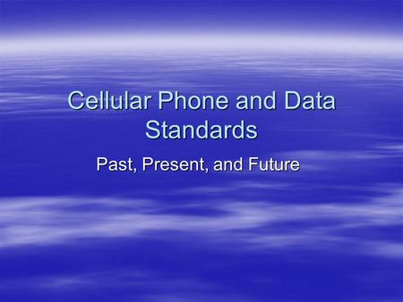 Cellular Phone and Data Standards Past, Present, and Future.