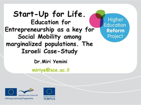 Start-Up for Life. Education for Entrepreneurship as a key for Social Mobility among marginalized populations. The Israeli Case-Study Dr.Miri Yemini