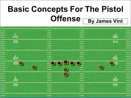 Basic Concepts For The Pistol Offense By James Vint.