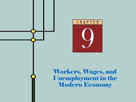 Copyright © 2001 by The McGraw-Hill Companies, Inc. All rights reserved. Slide 9 - 0 Workers, Wages, and Unemployment in the Modern Economy.