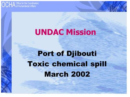 UNDAC Mission Port of Djibouti Toxic chemical spill March 2002.