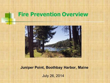 Juniper Point, Boothbay Harbor, Maine Fire Prevention Overview July 26, 2014.