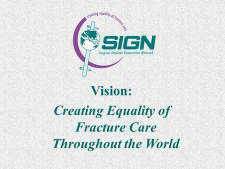 Vision: Creating Equality of Fracture Care Throughout the World.