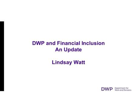 DWP and Financial Inclusion An Update Lindsay Watt.