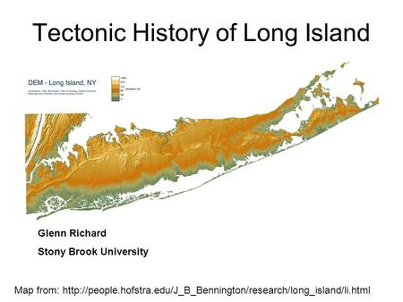 Tectonic History of Long Island Glenn Richard Stony Brook University Map from: