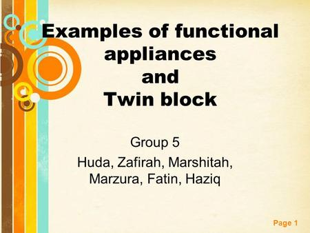 Free Powerpoint Templates Page 1 Examples of functional appliances and Twin block Group 5 Huda, Zafirah, Marshitah, Marzura, Fatin, Haziq.