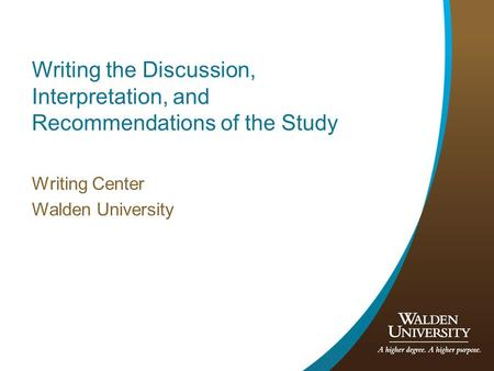 Writing the Discussion, Interpretation, and Recommendations of the Study Writing Center Walden University.