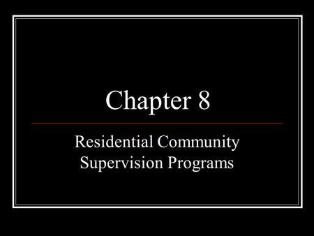 Chapter 8 Residential Community Supervision Programs.