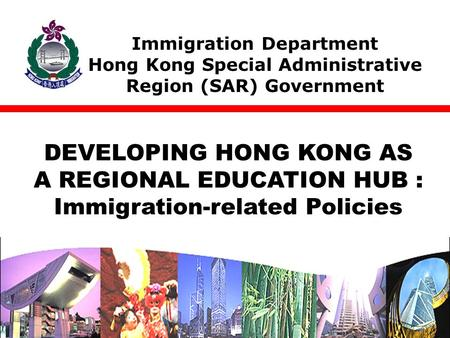Immigration Department Hong Kong Special Administrative Region (SAR) Government DEVELOPING HONG KONG AS A REGIONAL EDUCATION HUB : Immigration-related.
