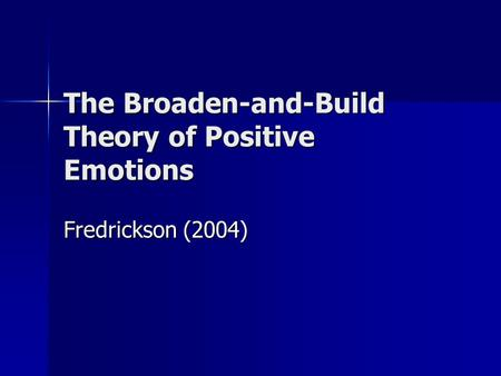 The Broaden-and-Build Theory of Positive Emotions Fredrickson (2004)