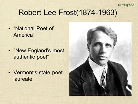 "Robert Lee Frost(1874-1963) ""National Poet of America"" New England's most authentic poet"" Vermont's state poet laureate."