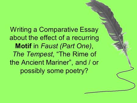 "Writing a Comparative Essay about the effect of a recurring Motif in Faust (Part One), The Tempest, ""The Rime of the Ancient Mariner"", and / or possibly."