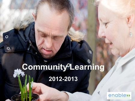 Community Learning 2012-2013. Purpose of Community Learning Maximise access to learning, whatever people's circumstances. Promote social renewal by bringing.