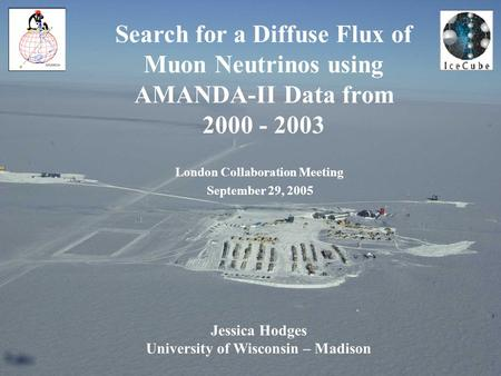 London Collaboration Meeting September 29, 2005 Search for a Diffuse Flux of Muon Neutrinos using AMANDA-II Data from 2000 - 2003 Jessica Hodges University.