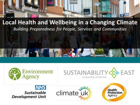 Local Health and Wellbeing in a Changing Climate Building Preparedness for People, Services and Communities.