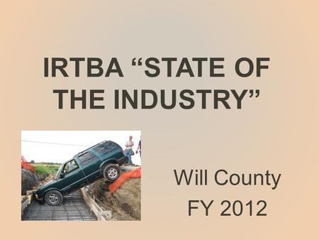 "IRTBA ""STATE OF THE INDUSTRY"" Will County FY 2012."
