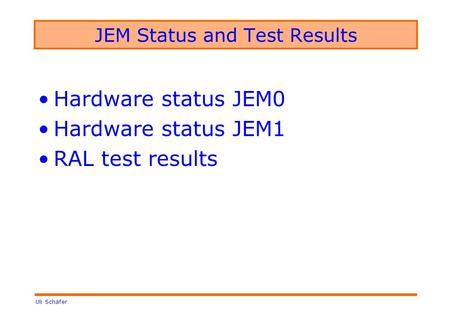 Uli Schäfer JEM Status and Test Results Hardware status JEM0 Hardware status JEM1 RAL test results.