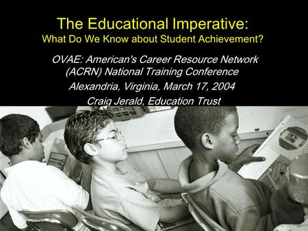 The Educational Imperative: What Do We Know about Student Achievement? OVAE: American's Career Resource Network (ACRN) National Training Conference Alexandria,